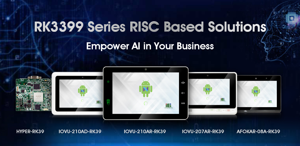 RK3399 Series RISC Based Solutions - Empower AI in Your Business